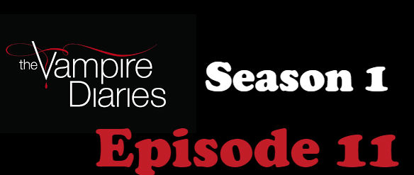 The Vampire Diaries Season 1 Episode 11 TV Series