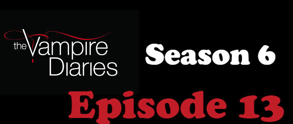 The Vampire Diaries Season 6 Episode 13 TV Series