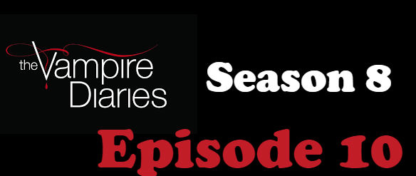 The Vampire Diaries Season 8 Episode 10 TV Series